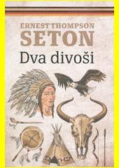 Dva divoši : o dobrodružství dvou chapců, kteří žili jako indiáni a o tom, co všechno se naučili  (odkaz v elektronickém katalogu)