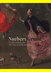 Norbert Grund : 1717-1767 : půvab všedního dne = the charm of the everyday  (odkaz v elektronickém katalogu)