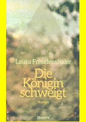 Die Königin schweigt : Roman  (odkaz v elektronickém katalogu)
