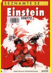 Einstein /Joseph Schwartz, Michael McGuinness ; [z anglického originálu ... přeložil Ivo Müller] (odkaz v elektronickém katalogu)