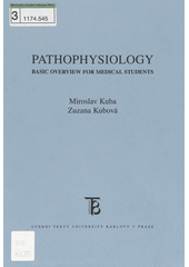 Pathophysiology :basic overview for medical students /Miroslav Kuba, Zuzana Kubov� (odkaz v elektronick�m katalogu)