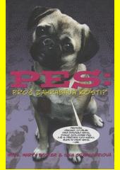 Pes: proč zahrabává kosti? : 101 všetečných otázek o záhadách psího života, zdraví a typického chování  (odkaz v elektronickém katalogu)
