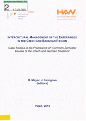 Intercultural management of the enterprises in the Czech and Bavarian region :case studies in the framework of  Common semester course of the Czech and German students  /B. Mayer, J. Ircingov� (editors) (odkaz v elektronick�m katalogu)