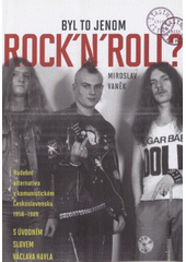 Miroslav Vaněk. Byl to jenom rock'n'roll?. hudební alternativa v komunistickém Československu 1956 1989. Praha: Academia, 2010 978-80-200-1870-0 (odkaz v elektronickém katalogu)