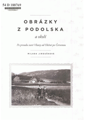 Obrázky z Podolska a okolí : po proudu staré Vltavy od Olešné po Červenou  (odkaz v elektronickém katalogu)