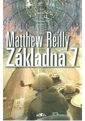Základna 7 / Matthew Reilly ; [z anglického originálu ... přeložil Dalibor Míček] (odkaz v elektronickém katalogu)