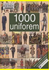 1000 uniforem : [světové vojenské uniformy - od počátků po dnešek  (odkaz v elektronickém katalogu)