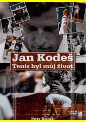 Jan Kodeš : tenis byl můj život  (odkaz v elektronickém katalogu)