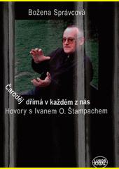 Čaroděj dřímá v každém z nás : hovory s Ivanem O. Štampachem  (odkaz v elektronickém katalogu)