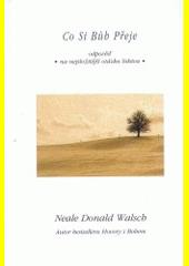Co si Bůh přeje : odpověď na nejsložitější otázku lidstva  (odkaz v elektronickém katalogu)
