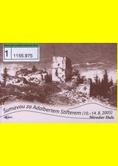 Šumavou za Adalbertem Stifterem (10.-14.8.2005)  (odkaz v elektronickém katalogu)