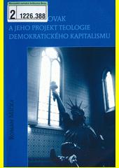 Michael Novak a jeho projekt teologie demokratického kapitalismu  (odkaz v elektronickém katalogu)