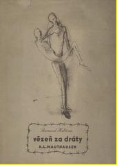 Vězeň za dráty : K.L. Mauthausen  (odkaz v elektronickém katalogu)