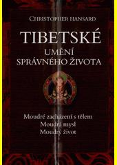 Tibetské umění správného života : moudré zacházení s tělem, moudrá mysl, moudrý život  (odkaz v elektronickém katalogu)