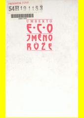 Jméno růže / Umberto Eco ; [z italského originálu ... přeložil Zdeněk Frýbort] (odkaz v elektronickém katalogu)