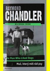 The man who liked dogs = Muž, který měl rád psy / Raymond Chandler ; [přeložila Vlasta Dvořáčková] (odkaz v elektronickém katalogu)