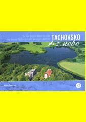 Tachovsko z nebe = Tachov Region from heaven = Die Region Tachov aus der Vogelperspektive  (odkaz v elektronickém katalogu)