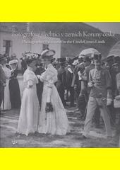Fotografové šlechtici v zemích Koruny české = Photographer aristocrats in the Czech Crown Lands  (odkaz v elektronickém katalogu)
