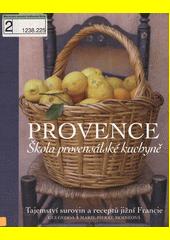 Provence : škola provensálské kuchyně : tajemství surovin a receptů jižní Francie  (odkaz v elektronickém katalogu)