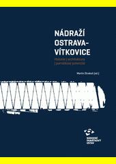 Nádraží Ostrava - Vítkovice : historie, architektura, památkový potenciál  (odkaz v elektronickém katalogu)