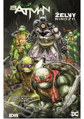 Batman - Želvy nindža. Kniha 1.  (odkaz v elektronickém katalogu)