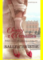 Sestry z Versailles : příběh sester, jež milovaly Ludvíka XV.  (odkaz v elektronickém katalogu)