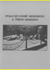 Stalo se v době nesvobody a třídní nenávisti : vydáno k odhalení památníku obětem popraveným v Jihlavě v létech 1950-52  (odkaz v elektronickém katalogu)
