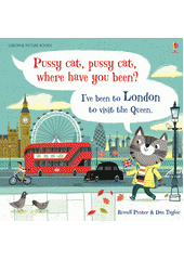 Pussy cat, pussy cat, where have you been? : I've been to London to visit the queen  (odkaz v elektronickém katalogu)