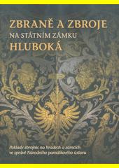 Zbraně a zbroje na Státním zámku Hluboká : poklady zbrojnic na hradech a zámcích ve správě Národního památkového ústavu  (odkaz v elektronickém katalogu)