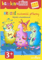 Hrozně roztomilé příšerky : myslet a kombinovat  (odkaz v elektronickém katalogu)