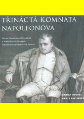 Třináctá komnata Napoleonova : obraz Napoleona Bonaparta v mobiliárních fondech Národního památkového ústavu  (odkaz v elektronickém katalogu)