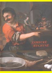 Zámecké kuchyně : zámecké kuchyně v kontextu evropského vývoje  (odkaz v elektronickém katalogu)