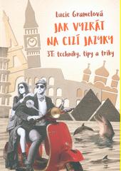 Jak vyzrát na cizí jazyky : 3T: techniky, tipy a triky  (odkaz v elektronickém katalogu)
