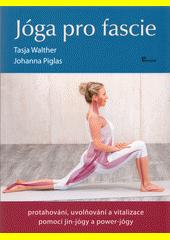 Jóga pro fascie : protahování, uvolňování a vitalizace pomocí jin-jógy a power-jógy  (odkaz v elektronickém katalogu)