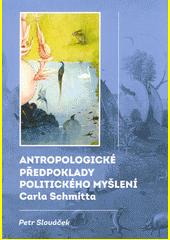 Antropologické předpoklady politického myšlení Carla Schmitta  (odkaz v elektronickém katalogu)