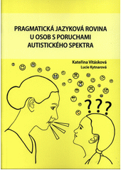 Pragmatická jazyková rovina u osob s poruchami autistického spektra : (hodnocení pragmatické jazykové roviny u osob s poruchami autistického spektra z pohledu logopeda)  (odkaz v elektronickém katalogu)