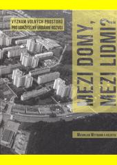 Mezi domy, mezi lidmi? : význam volných prostorů pro udržitelný urbánní rozvoj  (odkaz v elektronickém katalogu)
