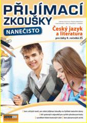 Přijímací zkoušky nanečisto. Český jazyk a literatura pro žáky 9. ročníků ZŠ  (odkaz v elektronickém katalogu)