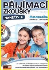 Přijímací testy nanečisto. Matematika pro žáky 5. a 7. ročníků ZŠ  (odkaz v elektronickém katalogu)