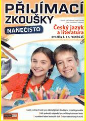 Přijímací zkoušky nanečisto. Český jazyk a literatura pro žáky 5. a 7. ročníků ZŠ  (odkaz v elektronickém katalogu)