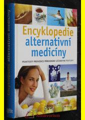 Encyklopedie alternativní medicíny : praktický průvodce přírodními léčebnými postupy  (odkaz v elektronickém katalogu)