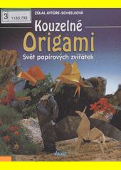 Kouzelné origami : svět papírových zvířátek  (odkaz v elektronickém katalogu)