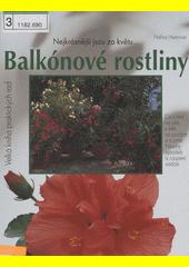 Tak krásně kvetou a zelenají se balkónové a přenosné rostliny : portréty a návody k ošetřování nejoblíbenějších balkónových květin a přenosných rostlin, bylinek a zeleniny  (odkaz v elektronickém katalogu)