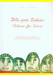Děti pro Lidice : mezinárodní dětská výtvarná výstava Lidice = Children for Lidice : international children's exhibition of fine arts Lidice  (odkaz v elektronickém katalogu)