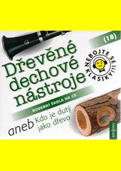 Nebojte se klasiky!!! : hudební škola na CD. (18), Dřevěné dechové nástroje (odkaz v elektronickém katalogu)