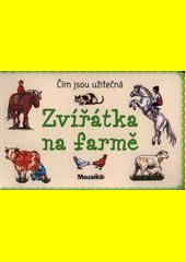 Zvířátka na farmě : čím jsou užitečná  (odkaz v elektronickém katalogu)