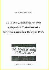 Co to bylo  Pražské jaro  1968 a přepadení Československa Sovětskou armádou 21. srpna 1968  (odkaz v elektronickém katalogu)