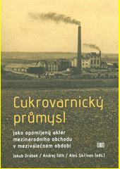 Cukrovarnický průmysl jako opomíjený aktér mezinárodního obchodu v meziválečném období  (odkaz v elektronickém katalogu)