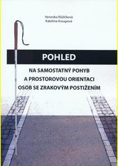Pohled na samostatný pohyb a prostorovou orientaci osob se zrakovým postižením  (odkaz v elektronickém katalogu)