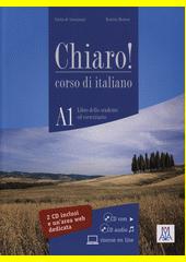 Chiaro! : corso di italiano : A1. Libro dello studente ed eserciziario  (odkaz v elektronickém katalogu)